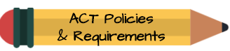 ACT Policies & Requirements